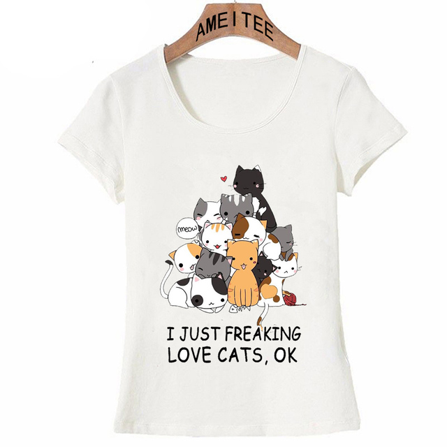 f42509de Fashion Cartoon T-Shirt I Just Freaking Love Cat Ok Design Party Women T  Shirt Funny Anime Kitten Casual Tops Cute Girl Tee