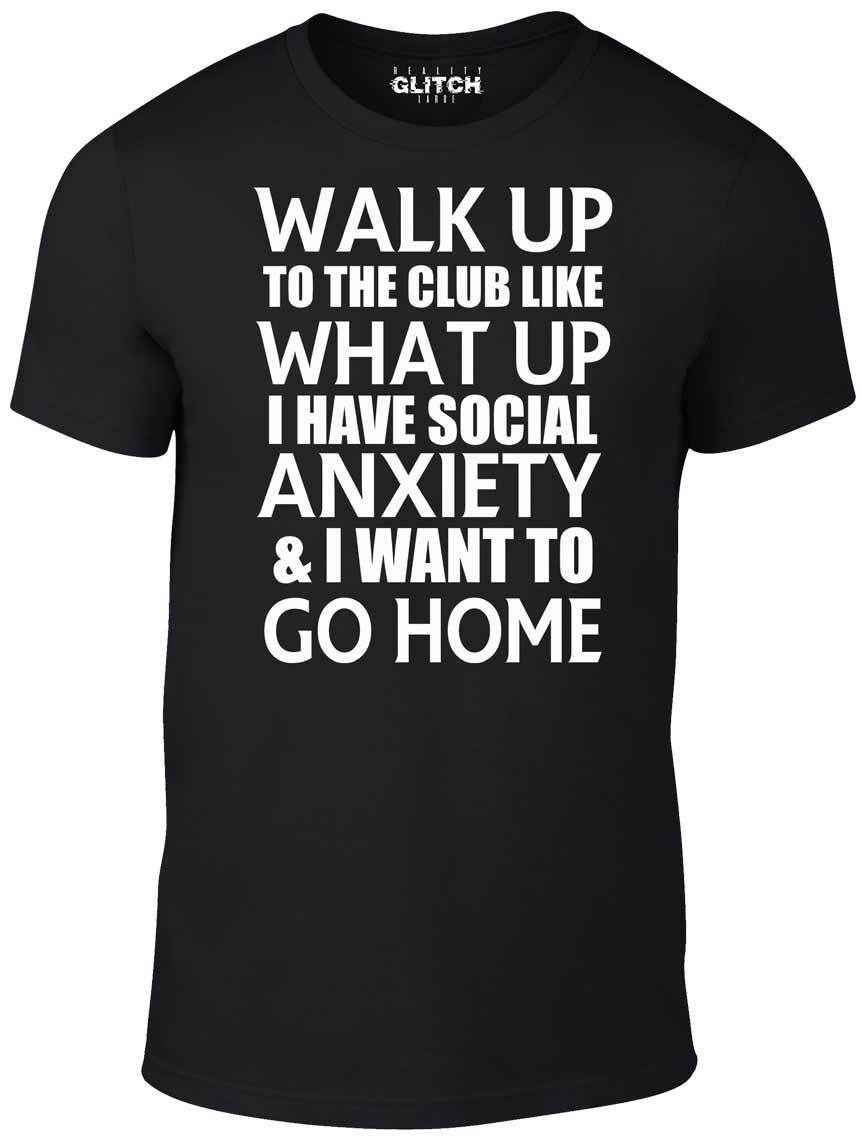 Walk Up to the Club T-Shirt - Funny t shirt anxiety joke social fashion clubbing Men Clothing Plus Size S M L Xl Xxl