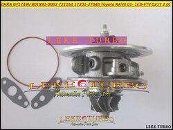 Bezpłatny statek Turbo CHRA rdzeń GT1749V 17201-27040 801891-0001 721164 17201 27040 dla TOYOTA RAV4 1 CDFTV 1CD-FTV 021Y 2.0L
