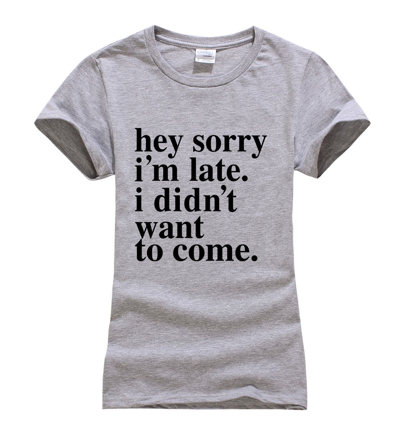 c691d3558 Hey sorry I'm late. I didn't want to come. funny t shirt 2017 summer new  arrival novelty t shirt women brand cotton tops tees-in T-Shirts from  Women's ...