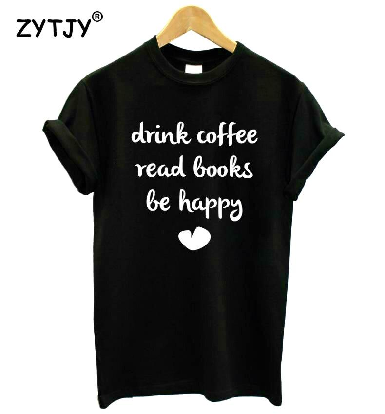 Drink Coffee Read Books Be Happy Print Women Tshirt Casual