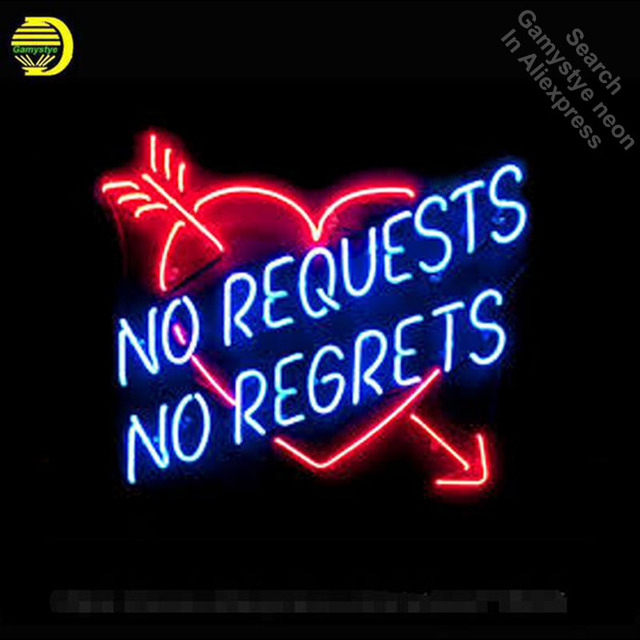 Neon Sign For No Requests No Regrets Real Glass Tubes Neon Bulbs