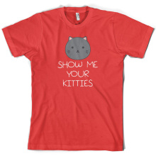 Show Me Your Kitties - Mens T-Shirt Funny Cat Pet-10 Colours Free UK P&P Print T Shirt Short Sleeve Hot Tops Tshirt