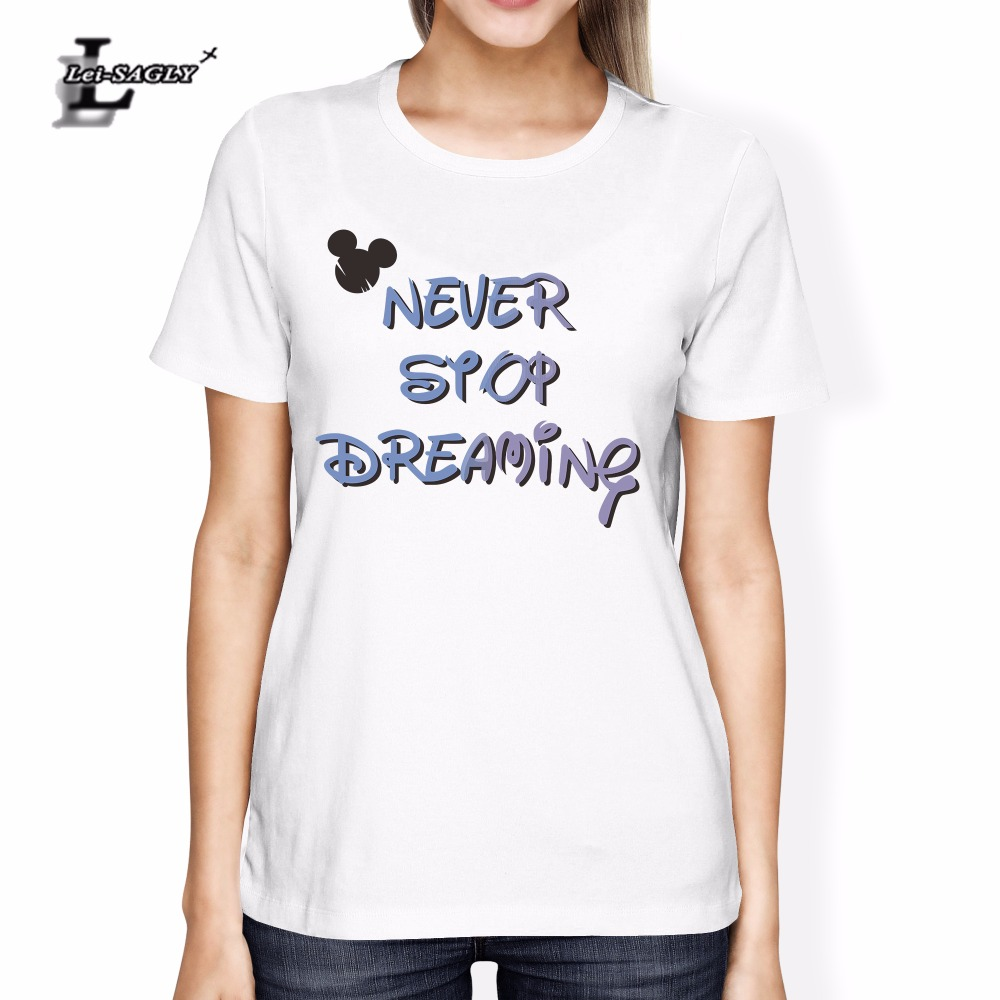 Lei-SAGLY Wome T Shirt Never Stop Dreaming Letter Printed Cotton O Neck T-Shirts Funny Streetwear Lady Brand Clothing Tops Tees