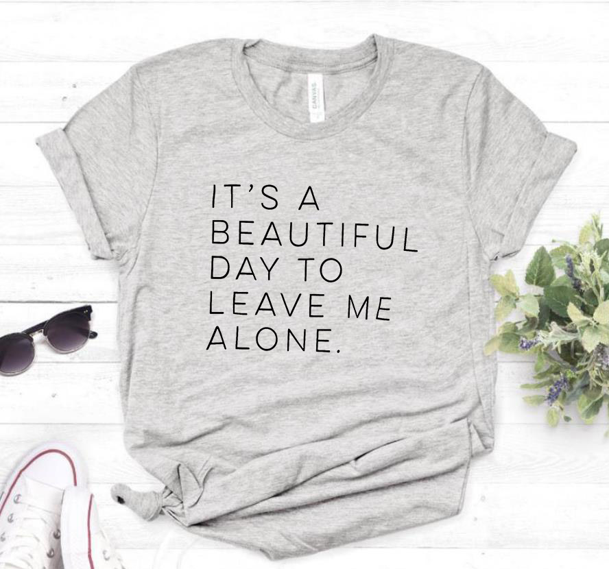 It's a beautiful day to leave me alone Women tshirt Cotton Casual Funny t shirt For Lady Yong Girl Top Tee Hipster Tumblr S-156 2