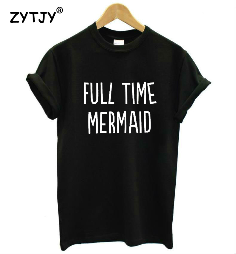 FULL TIME MERMAID Letters Print Women tshirt Casual Cotton Hipster Funny t shirt For Lady Top Tee Tumblr Drop Ship BA-43 ...