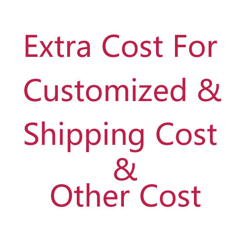 Additional Pay For Extra Cost Such As Customized Fee / Extra Shipping Cost / Others