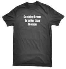 Catching Bream is better... T-Shirt New T Shirts Funny Tops Tee Unisex 2018 Arrival MenS Fashion