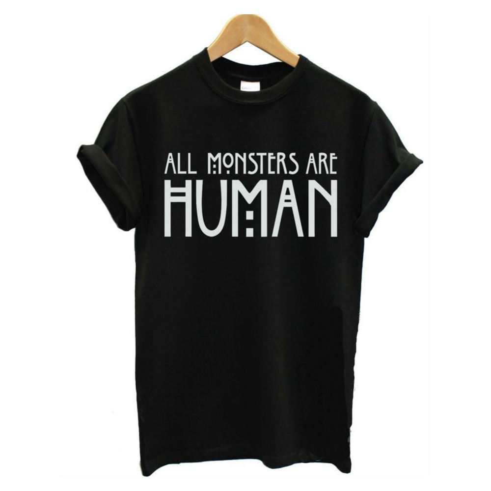 Shirts human design - All Monsters Are Human Women Unisex Black O Neck Cotton T Shirts 2016 New Womens Tops