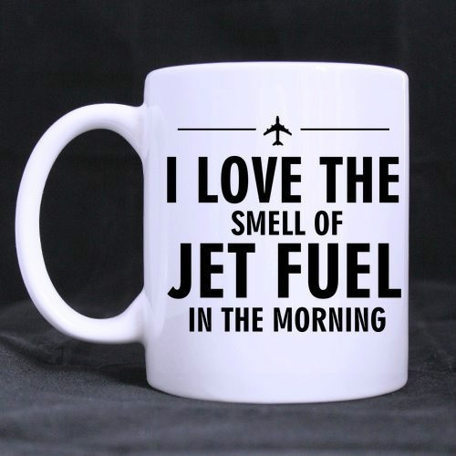 I Love The Smell of Jet Fuel In The Morning Coffee Mug