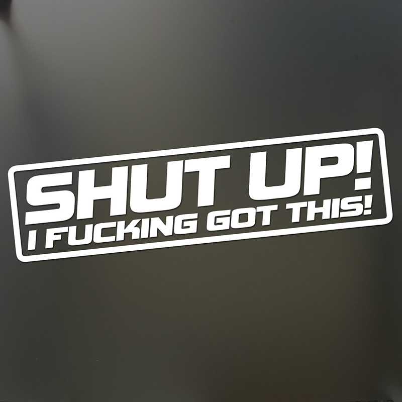 Shut Up I F#Cking Got This Sticker Funny JDM Drift Lowered Motorcycle SUVs Car Window Car Stylings Vinyl Decals