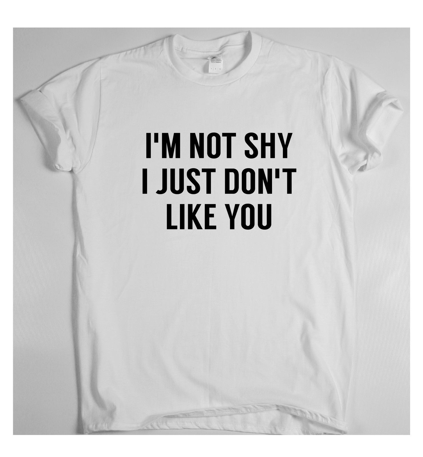 IM NOT SHY I JUST DONT LIKE YOU x funny humour t-shirt slogan men women Men T-Shirts