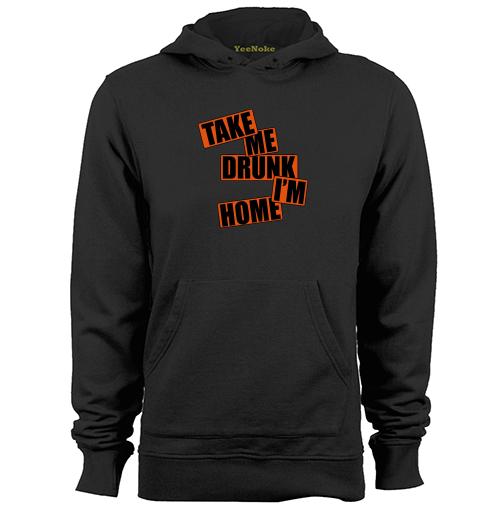 Take Me Drunk IM Home Mens & Womens Fashion Hoodies Sweatshirts