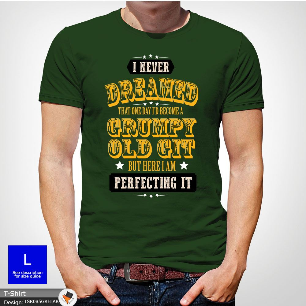 Perfect Grumpy Old Git Mens Funny T Shirt Gift for Him Dad Grandad Gray ! New T Shirts Funny Tops Tee New Unisex Funny Tops