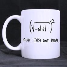 Funny Quotes Printed Coffee Mug Shit Just Got RealCeramic White Cups (11 Oz )