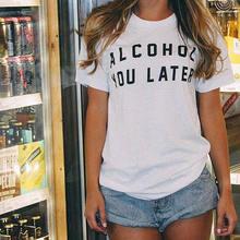 """Alcohol you later"" women's shirt"