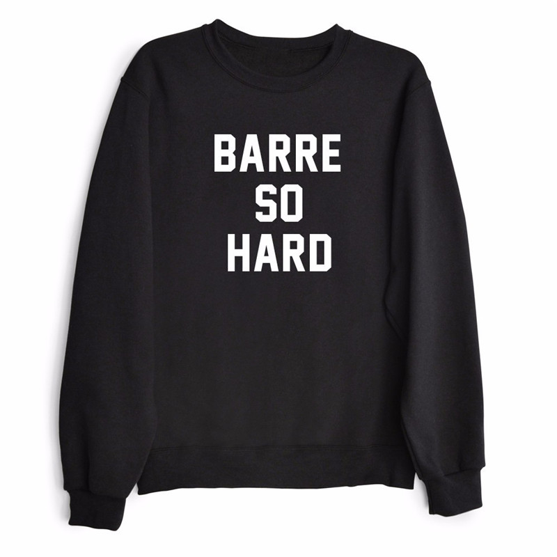 BARRE SO HARD Letter Print Funny Sweatshirts Women Hoodies Long Sleeve Casual Tracksuit Tops Black Unisex Hoodie W-F10257