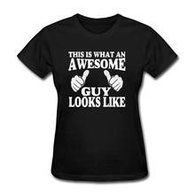 2018 Brand T Shirt Fashion O-Neck Cotton Short Sleeve Womens This Is An Awesome Guy Looks Like Shirts