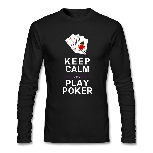 Originality Keep Calm Because and Play Poker Full Sleeves Shirts Old Men Natural Cotton Round Collar Long-Sleeves T Shirt