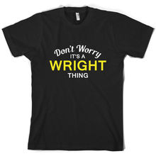 Don't Worry It's a WRIGHT Thing! - Mens T-Shirt - Family - Custom Name Print T Shirt Mens Short Sleeve Hot   free shipping цена 2017