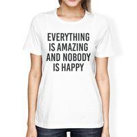 Wszystko Niesamowite Nikt Szczęśliwe Dziewczyny Biały Topy Śmieszne Koszulki Śmieszne Ubrać Koszulkę T Shirt Kobieta Drukowany Tekst Top Tee