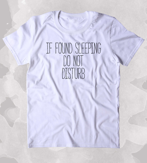 2041adb3a If Found Sleeping Do Not Disturb Shirt Funny Sarcastic Sleeping Tired Nap  Sleep Clothing Tumblr T shirt B314-in T-Shirts from Women's Clothing on ...