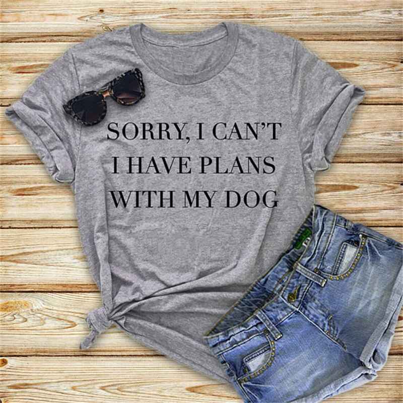 Funny Sarcastic Woman t shirts 2019 Sorry I Can't I Have Plans With My Dog Quotes For Women 100 Cotton short sleeve tops