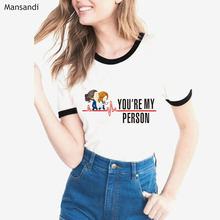 Funny Cartoon tshirt Greys Anatomy graphic tees Women Youre My Person letter t shirt femme korean clothes t-shirt streetwear