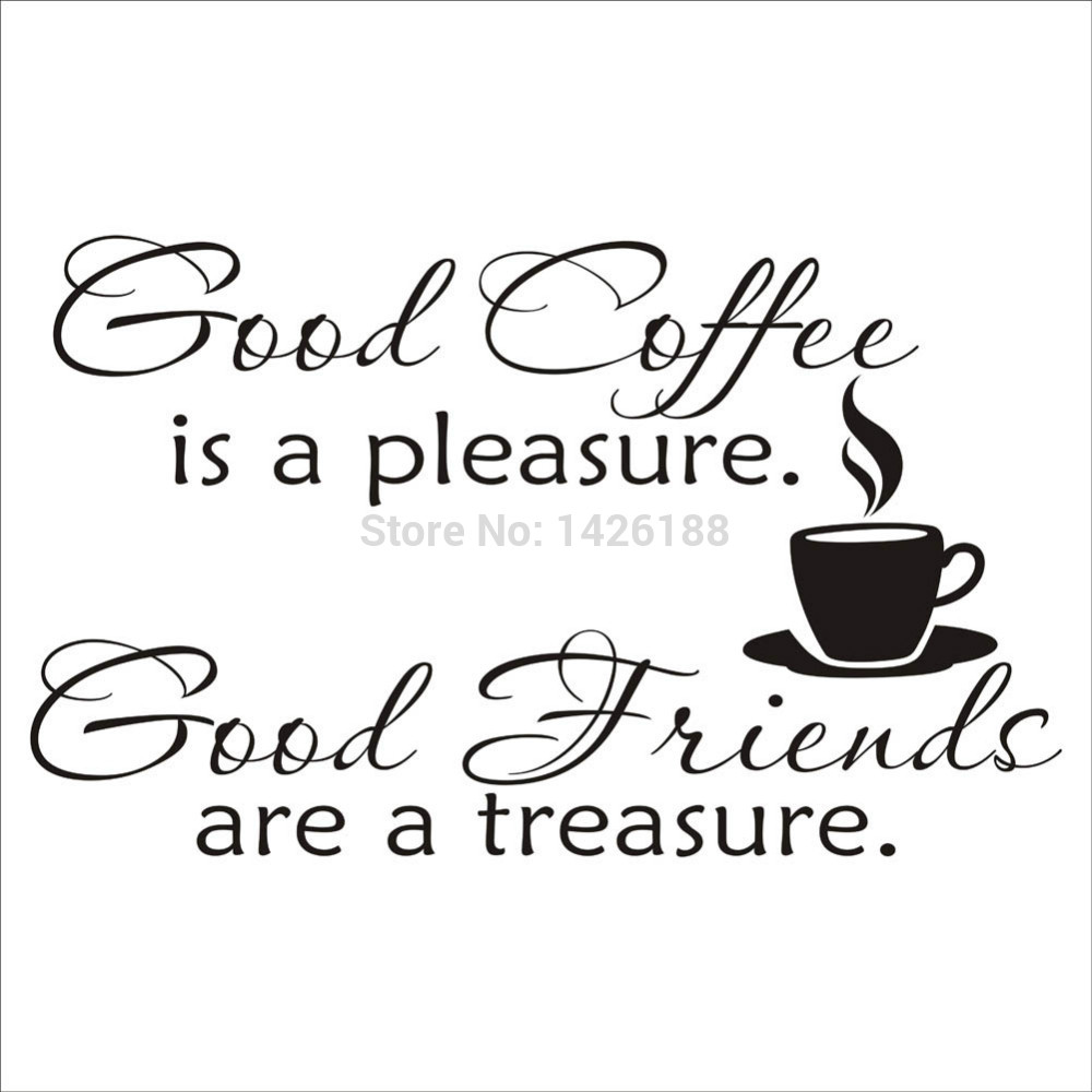 Aliexpress.com : Buy 35*57 Cm Good Coffee Is A Pleasure Good Friends Are  Treasure Proverb Quotes Wall Sticker Decals Home Decoration DIY Wholesale  From ...