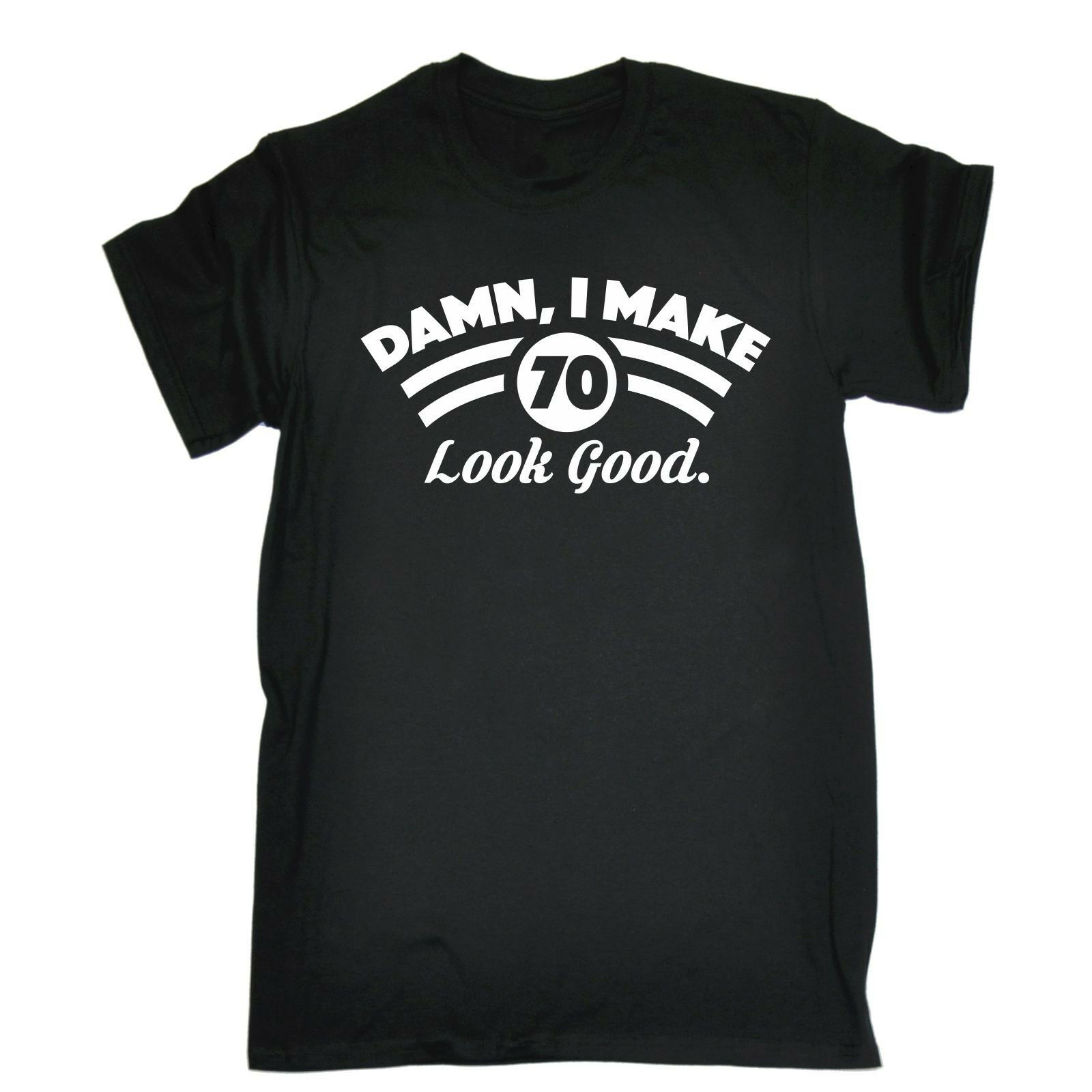 Damn I Make <font><b>70</b></font> Look Good T-<font><b>SHIRT</b></font> Old Dad Mum Top Funny Present <font><b>birthday</b></font> gift 2019 fashion t <font><b>shirt</b></font> free shipping cheap tee image
