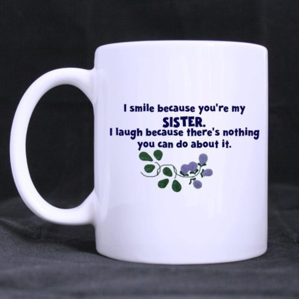 Funny Quotes Printed Mug I laugh because you are my sister ...
