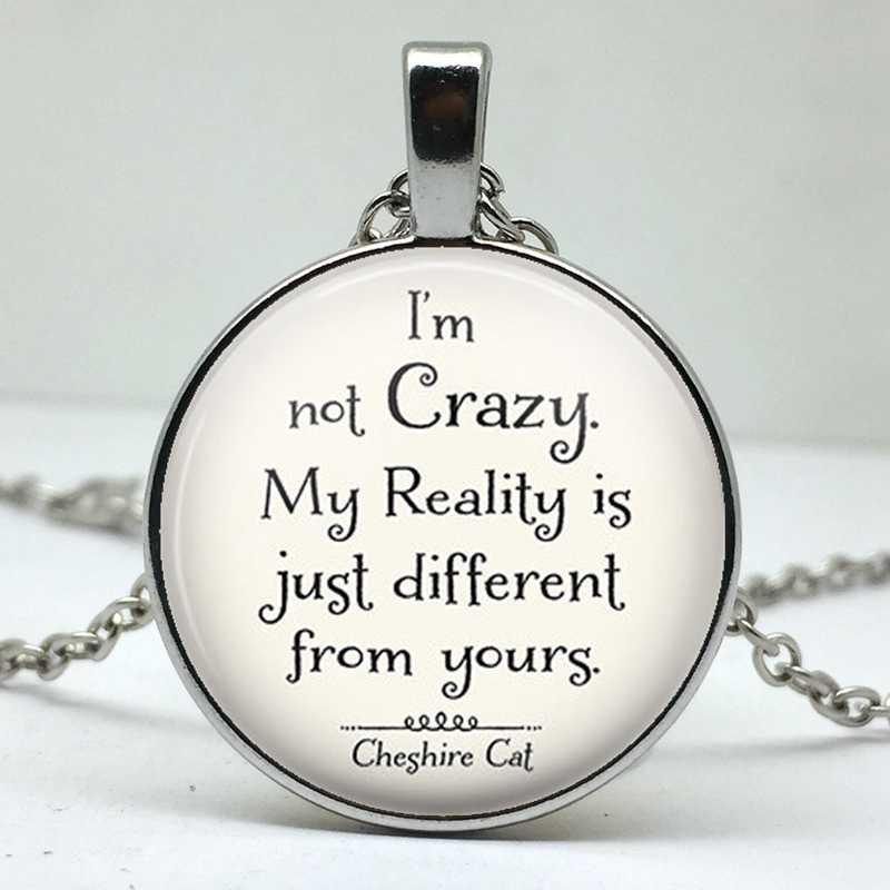 """Wonderland collana """"io non sono pazzo, la mia realtà è diversa dalla tua, uomini e donne indossano gioielli ciondolo della collana"""