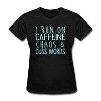 2018 Popular Women T-Shirt Fashion Tumblr Short Sleeve Tshirt I Runner On Caffeine Chaos And Cuss Words Feminist Tee Shirt Femme