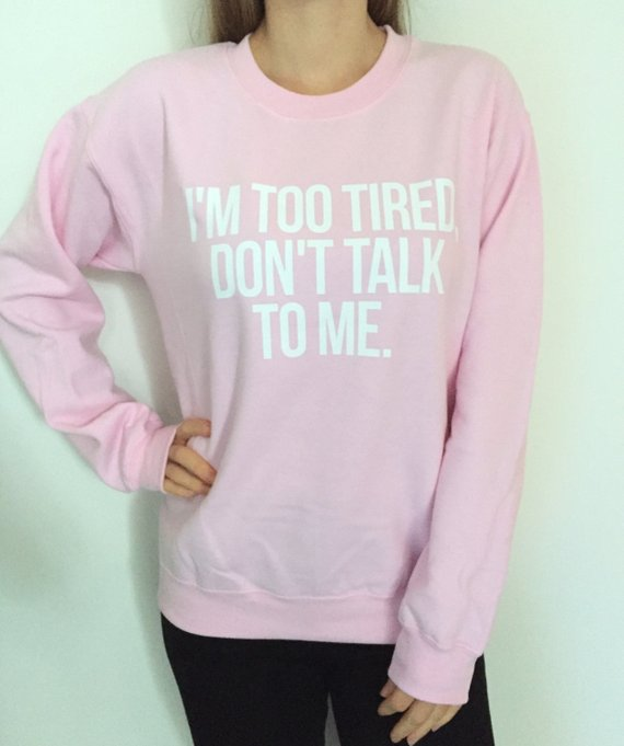 Sugarbaby I'm too tired don't talk to me Sweatshirt for Women Crewneck girls Jumper Funny saying student college high School