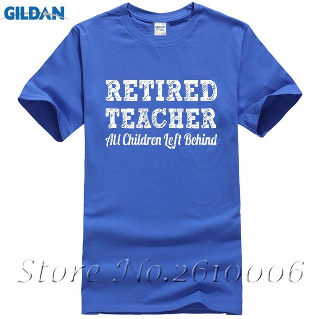 47c93871 Retired Teacher All Children Left Behind - Funny T-Shirt Novelty Gift Idea