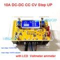 10A CC CV DC-DC Convertidor Del Alza 10-32 V Step-up a 10-60 v 12 v 24 v 19 v 36 v 48 v fuente de Alimentación + LCD Digital Del amperímetro del Voltímetro