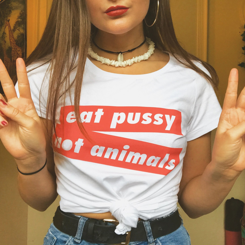 EAT PUSSY NOT ANIMALS Letters Print Women Tshirts Cotton Funny Female T Shirts for Lady Girl Short Sleeve Top Tee Hipster Tumblr