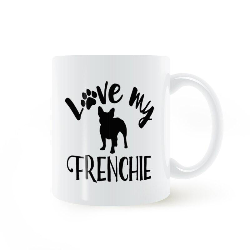 Love My Френчи, французский Бульдог кружка Кофе молоко Керамика чашки творческий DIY подарки Домашний Декор Кружки 11 унц. t757