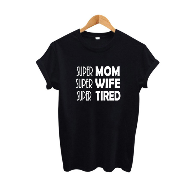 Super Mom Super Wife Super Tired Slogan t-shirt Funny Harajuku Women Clothes Tops 2017 Female Hipster Tumblr T Shirt