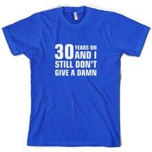 30 Years And I Still Dont Give A Damn - Mens T-Shirt 30th Birthday Gift Print T Shirt Short Sleeve Hot Tops Tshirt