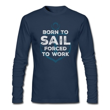 Adult Man Fitness Team T Shirts Editor  Born to sail Forced to Work T with Anchor Quotes men Discount Long Sleeve T-shirts