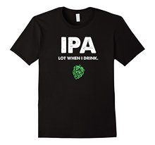 IPA Lot When I Drink – Men T-shirt