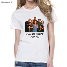 ILL BE THERE FOR YOU letter print t shirt women best friends tv show tshirt femme graphic tees t-shirt streetwear tops