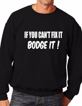 If You Cant Fix it Bodge It Builder DIY Mechanic Sweatshirt More Size and Colors-E108