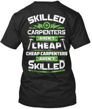 Latest Carpenter- - Skilled Carpenters Arent Cheap Standard Unisex T-Shirt Harajuku Tops Fashion Classic Unique free shipping