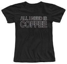 All I Need Is Coffee Women's T-Shirt Femme Hipster Brand Fashion Harajuku Kawaii Punk Tops Female T Shirt 2017 Summer