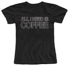 All I Need Is Coffee Women's T-Shirt Femme Hipster Brand Fashion Harajuku Kawaii Punk Tops Female T Shirt 2017 Summer