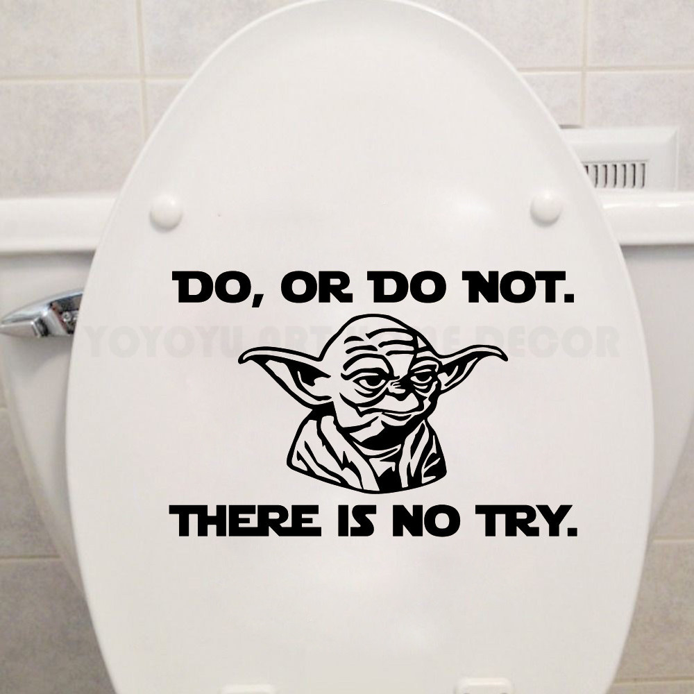 There Is No Bathroom.Us 2 73 25 Off Yoda Do Or Do Not There Is No Try Quote Toilet Seat Decal Bathroom Toilet Lip Stickers Washroom Vinyl Decor Stickers Ay1186 In Wall