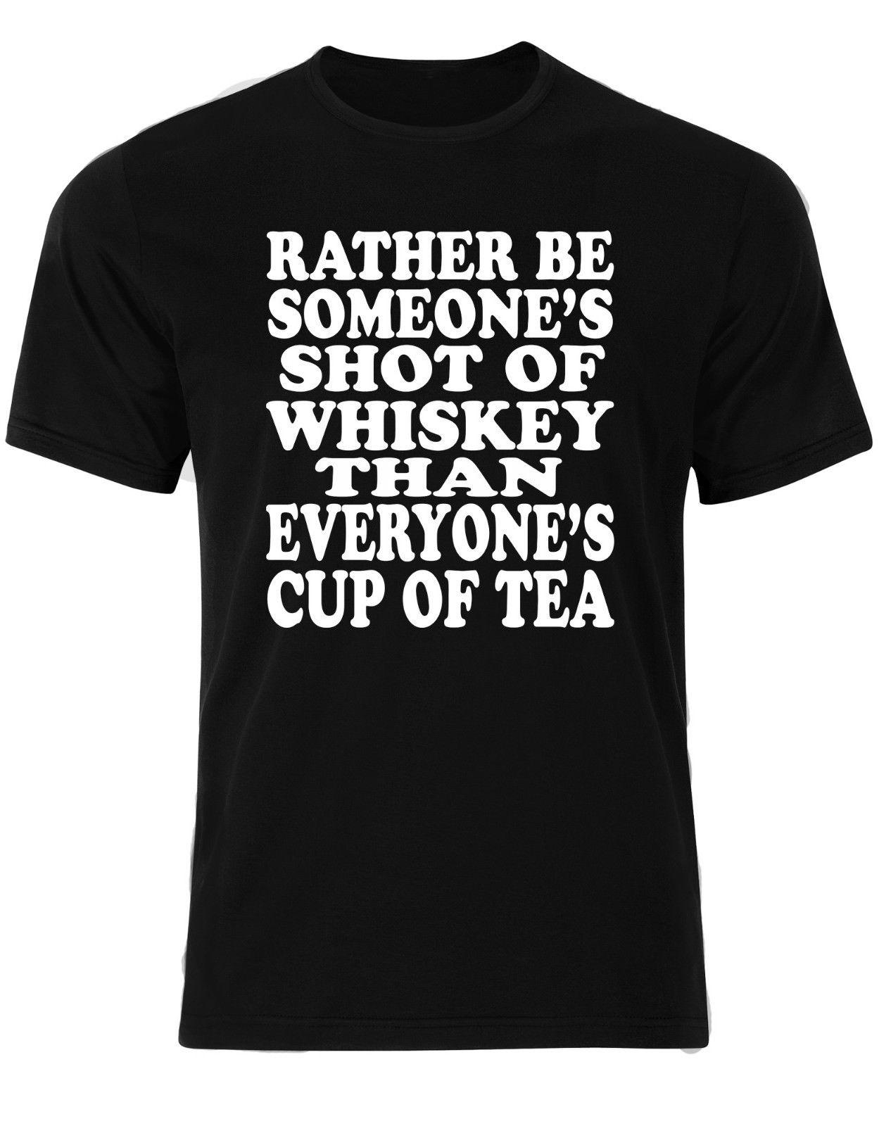 Gildan Rather Be Someones Shot OF Whiskey Than Everyones Cup Of Tea Men T-shirt AM65