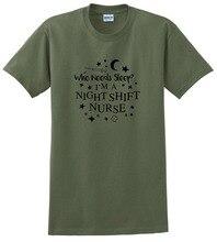 Personalised T Shirts Short Sleeve Gift O-Neck Night Nurse Gifts Who Needs Sleep Shift For Men